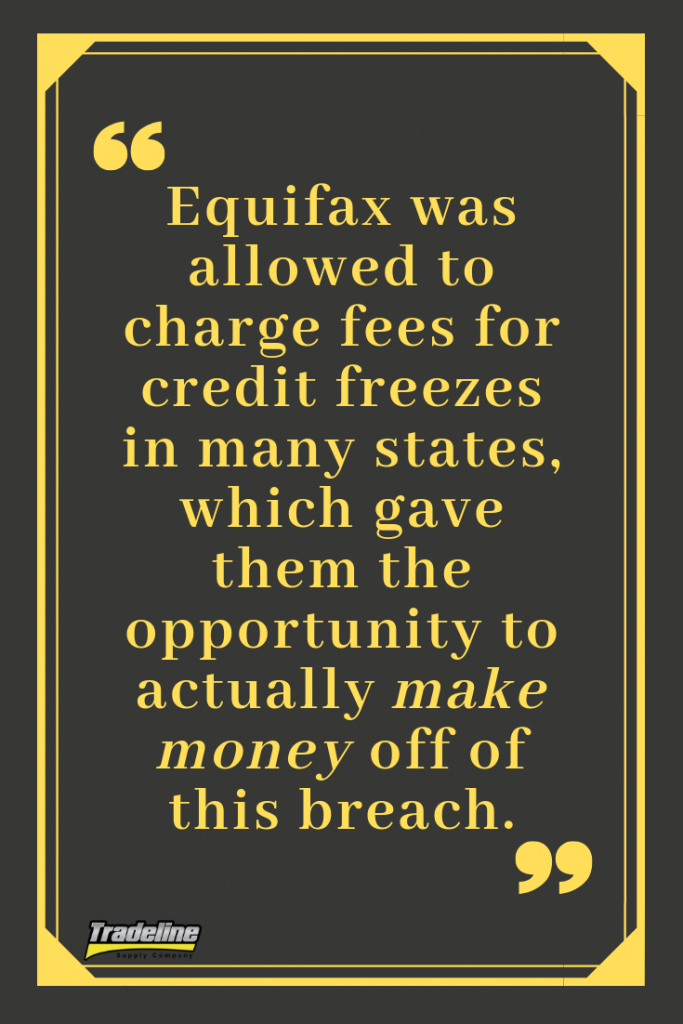 Equifax was allowed to charge fees for credit freezes in many states, which gave them the opportunity to actually make money off of this breach.