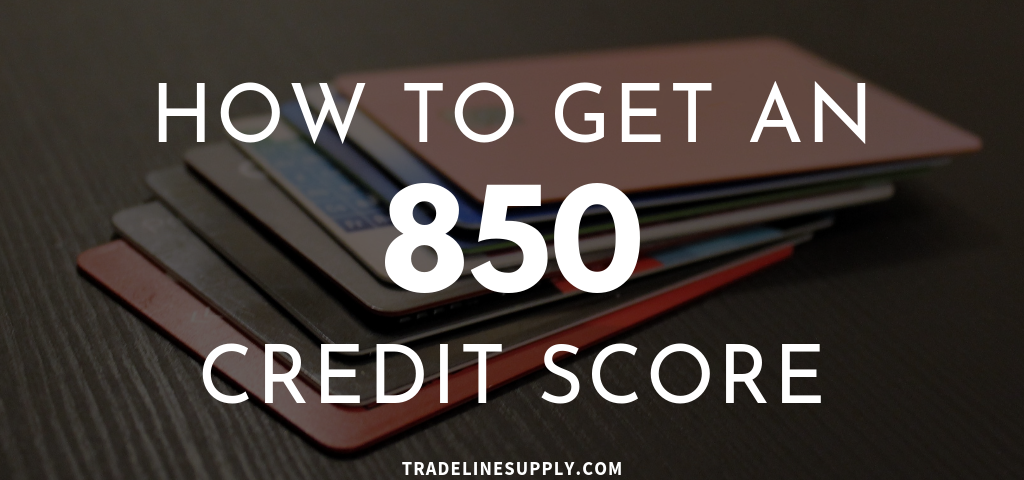 How to Get an 850 Credit Score | Tradeline Supply Company, LLC