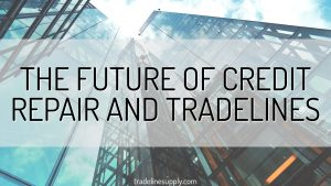 The Future of Credit Repair and Tradelines