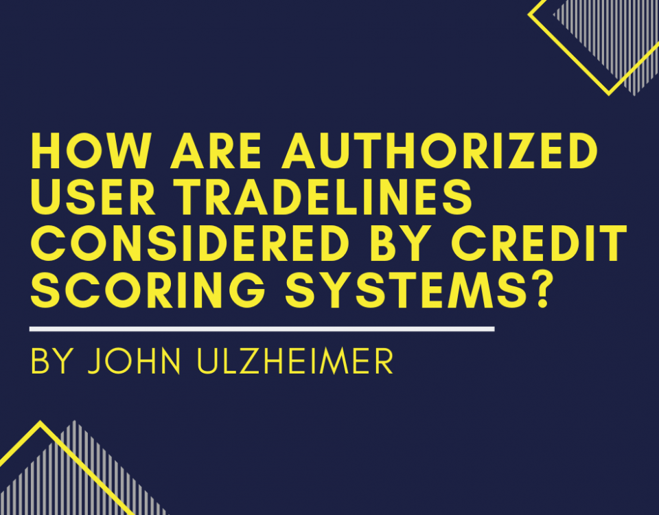 How Are Authorized User Tradelines Considered by Credit Scoring Systems? By John Ulzheimer