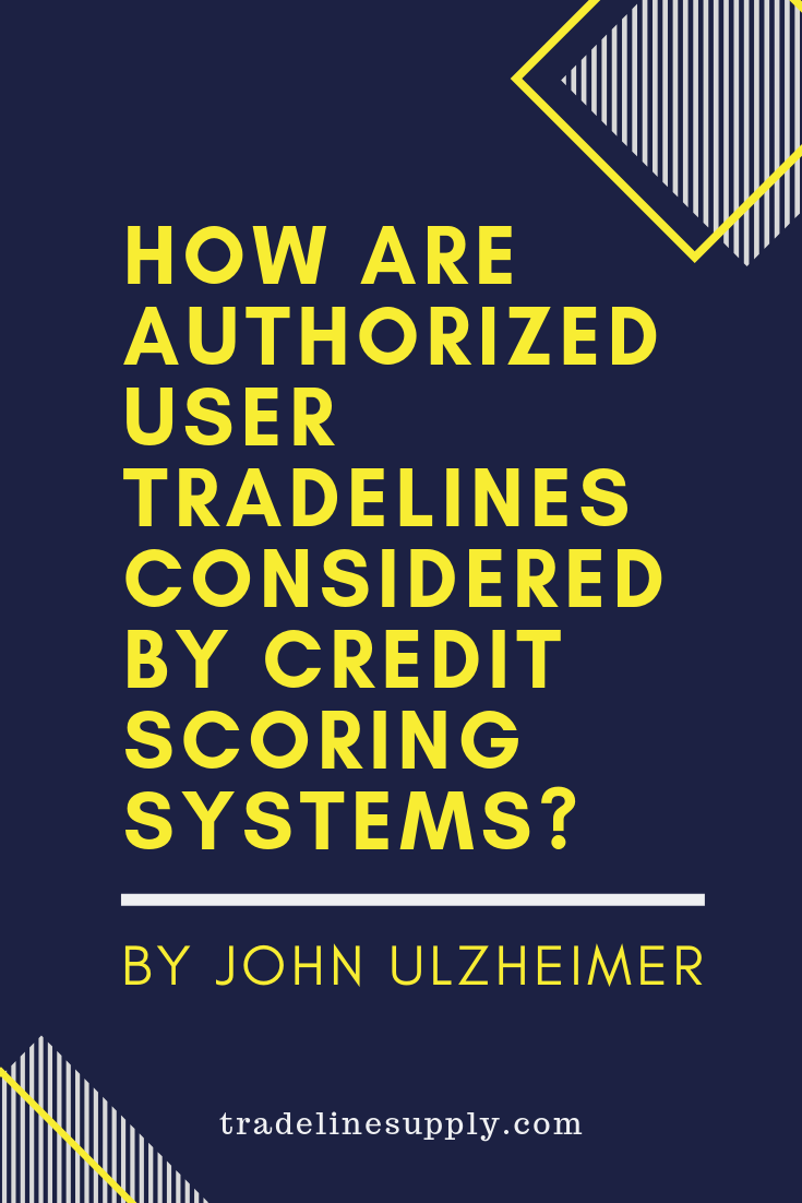 How Are Authorized User Tradelines Considered by Credit Scoring Systems_ By John Ulzheimer - Pinterest graphic