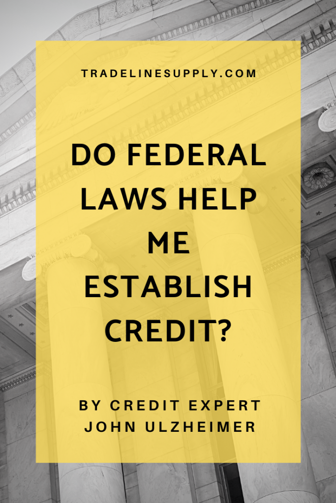 Do Federal Laws Help Me Establish Credit? by Credit Expert John Ulzheimer - Pinterest