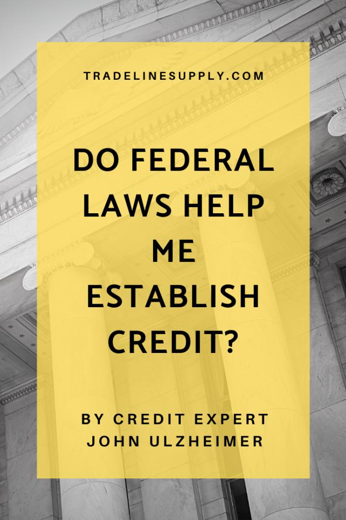 Do Federal Laws Help Me Establish Credit? by Credit Expert John Ulzheimer - Pinterest