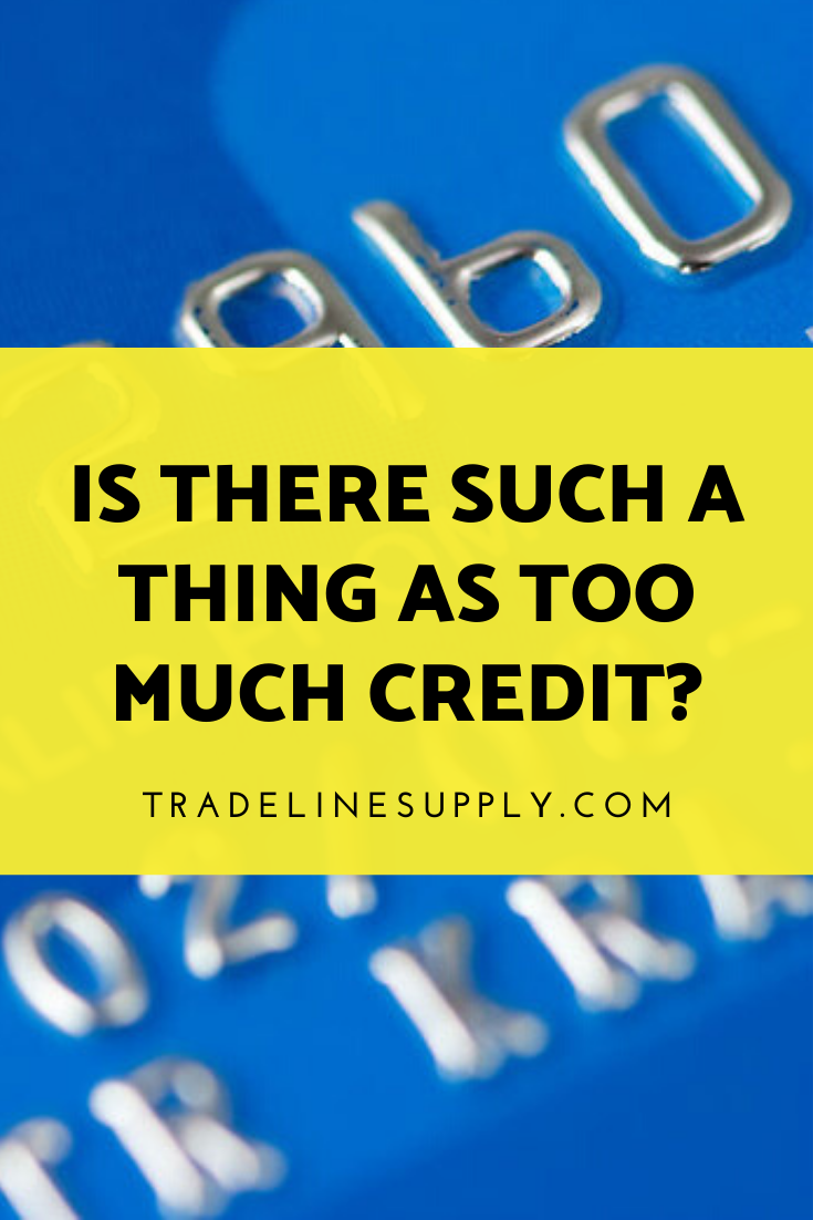 Is There Such a Thing as Too Much Credit? - Pinterest