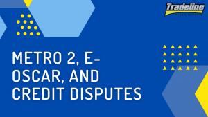 Metro 2, e-OSCAR, and Credit Disputes - Credit Countdown