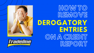 How to Remove Derogatory Entries on a Credit Report